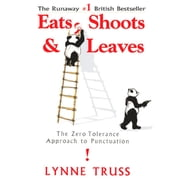 Eats, Shoots & Leaves - The Zero Tolerance Approach to Punctuation audiobook by Lynne Truss