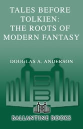 Tales Before Tolkien: The Roots of Modern Fantasy ebook by Douglas A. Anderson