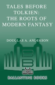 Tales Before Tolkien: The Roots of Modern Fantasy ebook by Douglas A. Anderson, Ludwig Tieck, George MacDonald,...