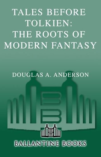 Tales Before Tolkien: The Roots of Modern Fantasy ebook by Douglas A. Anderson,Ludwig Tieck,George MacDonald,E. Nesbit,Richard Garnett