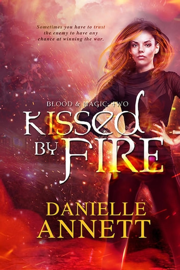 Kissed by Fire - Blood & Magic, #2 ebook by Danielle Annett