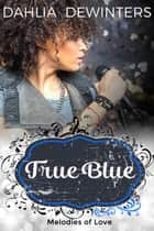 True Blue ebook by Dahlia DeWinters