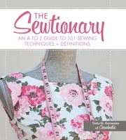 The Sewtionary - An A to Z Guide to 101 Sewing Techniques and Definitions ebook by Tasia St. Germaine