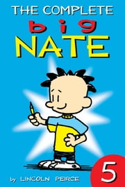 The Complete Big Nate: #5 ebook by Lincoln Peirce