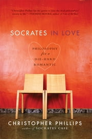 Socrates in Love: Philosophy for a Passionate Heart ebook by Christopher Phillips