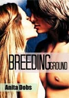 Breeding Ground ebook by Anita Dobs