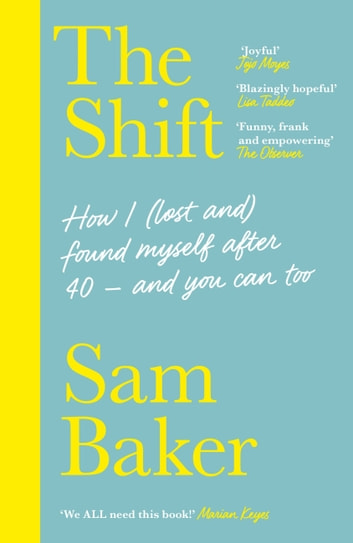 The Shift - How I (lost and) found myself after 40 – and you can too ebook by Sam Baker