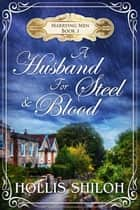 A Husband for Steel and Blood - Marrying Men, #3 ebook by Hollis Shiloh