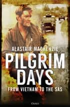 Pilgrim Days - From Vietnam to the SAS ebook by Dr Alastair MacKenzie