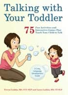 Talking with Your Toddler - 75 Fun Activities and Interactive Games that Teach Your Child to Talk ebook by