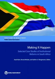 Making It Happen: Selected Case Studies of Institutional Reforms in South Africa ebook by Alam, Asad