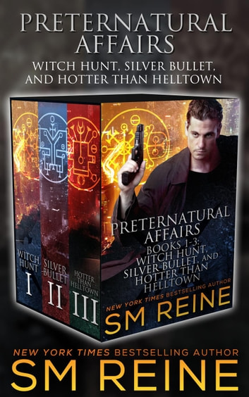 Preternatural Affairs Books 1 3 Witch Hunt Silver Bullet And