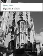Il guanto di velluto ebook by Henry James