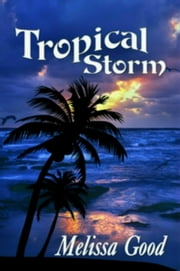 Tropical Storm - The 2010 Author Edition ebook by Melissa Good