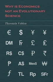 Why is Economics not an Evolutionary Science (Essential Economics Series: Celebrated Economists) ebook by Thorstein Veblen