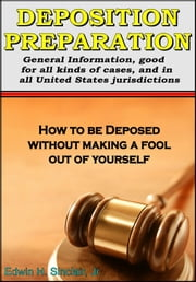 Deposition Preparation: For All Kinds of Cases, in All Jurisdictions ebook by Edwin H. Sinclair, Jr.