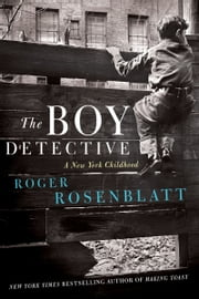 The Boy Detective - A New York Childhood ebook by Roger Rosenblatt