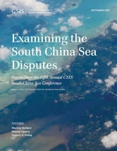 Examining the South China Sea Disputes - Papers from the Fifth Annual CSIS South China Sea Conference ebook by Murray Hiebert