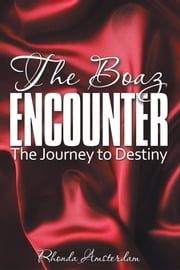 The Boaz Encounter - The Journey to Destiny ebook by Rhonda Amsterdam