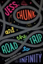Jess, Chunk, and the Road Trip to Infinity ebook by Kristin Elizabeth Clark
