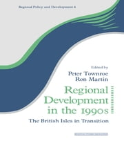 Regional Development in the 1990s - The British Isles in Transition ebook by Ron Martin,Peter Townroe
