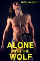 Alone with the Wolf ebook by Angelina Moore