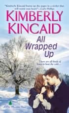 All Wrapped Up ebook by Kimberly Kincaid