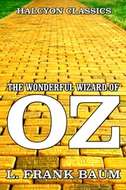 The Wonderful Wizard of Oz by L. Frank Baum [Wizard of Oz #1] ebook by L. Frank Baum