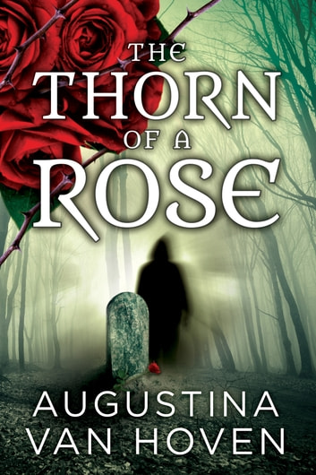 The Thorn of a Rose ebook by Augustina Van Hoven