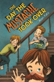 The Day the Mustache Took Over ebook by Alan Katz,Kris Easler