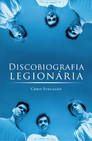 Discobiografia legionária ebook by Chris Fuscaldo
