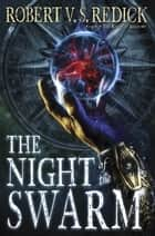 The Night of the Swarm ebook by Robert V. S. Redick