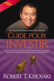 Guide pour investir eBook by Robert T. Kiyosaki