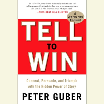 Tell to Win - Connect, Persuade, and Triumph with the Hidden Power of Story audiobook by Peter Guber