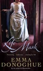 Life Mask ebook by Emma Donoghue
