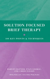Solution Focused Brief Therapy - 100 Key Points and Techniques ebook by Harvey Ratner,Evan George,Chris Iveson