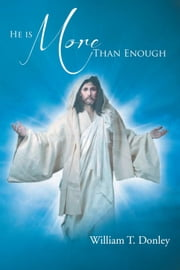 He is More Than Enough ebook by William T. Donley