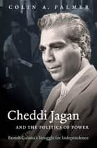 Cheddi Jagan and the Politics of Power - British Guiana's Struggle for Independence ebook by Colin A. Palmer