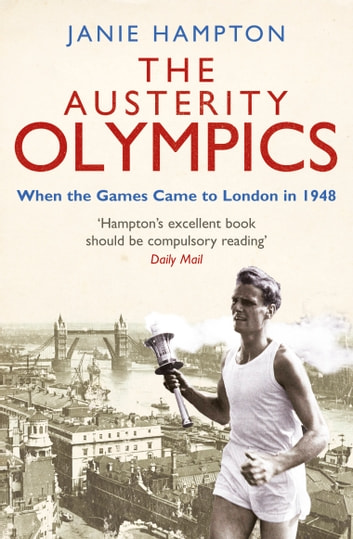 The Austerity Olympics - When the Games Came to London in 1948 ebook by Janie Hampton