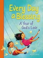 Every Day a Blessing - A Year of God's Love ebook by Thomas Nelson