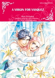A VIRGIN FOR VASQUEZ - Mills&Boon comics 電子書 by Cathy Williams, Mao Kirisaka