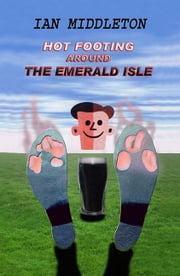 Hot Footing Around the Emerald Isle ebook by Middleton, Ian,