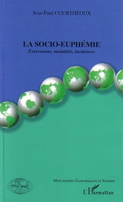 La socio-euphémie - Expressions, modalités, incidences ebook by Jean-Claude Courtheoux