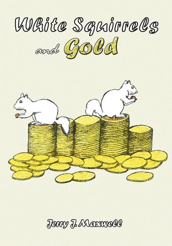 White Squirrels and Gold - A Novel of Historical Fiction ebook by Jerry J. Maxwell