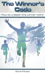 The Winner's Code: How to unleash the winner within ebook by Gloria Moses