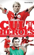 Nottingham Forest Cult Heroes - Forest's Greatest Icons ebook by David McVay