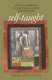 Self-Taught - African American Education in Slavery and Freedom ebook by Heather Andrea Williams
