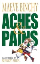 Aches & Pains ebook by Maeve Binchy