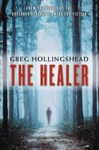 The Healer ebook by Greg Hollingshead