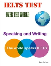 Ielts Test Over the World – Speaking and Writing ebook by Luke Harrison